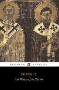 The History of the Church From Christ to Constantine, Eusebius