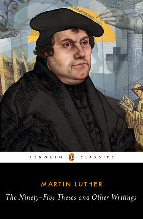 Martin Luther: The Ninety-Five Theses and Other Writings