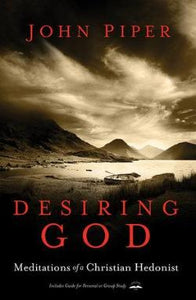 Desiring God, Revised Edition MEDITATIONS OF A CHRISTIAN HEDONIST