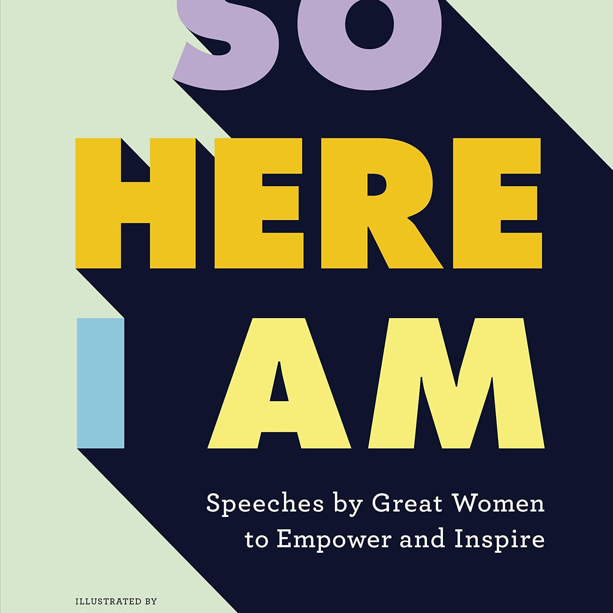 So Here I Am: Speeches by great women to empower and inspire