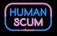 HUMAN SCUM men's and women's tees and women's tanks!