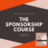 Sponsored Course + BONUS FREE Book & Interview with Sponsorship Agency: How to Get Brands to Sponsor Your Next Event