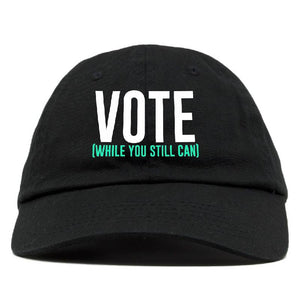 """Vote While You Still Can"" Hat"