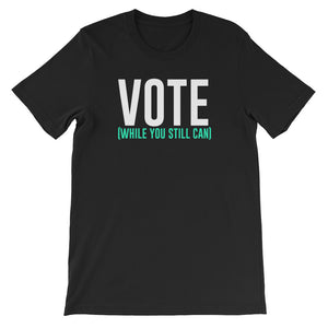 """Vote While You Still Can"" T-Shirt"