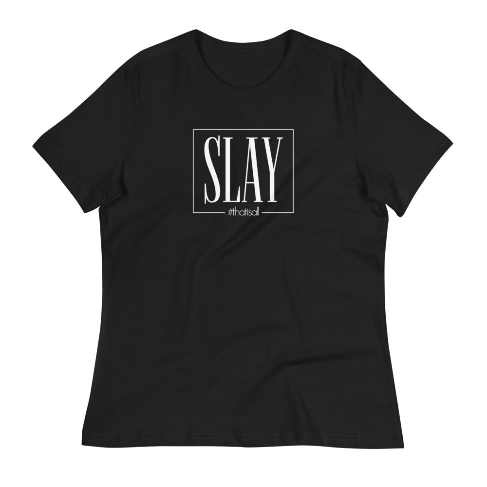 Slay - Women's Relaxed T-Shirt