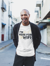 Load image into Gallery viewer, Just Here For the WIFI - Short-Sleeve Unisex T-Shirt