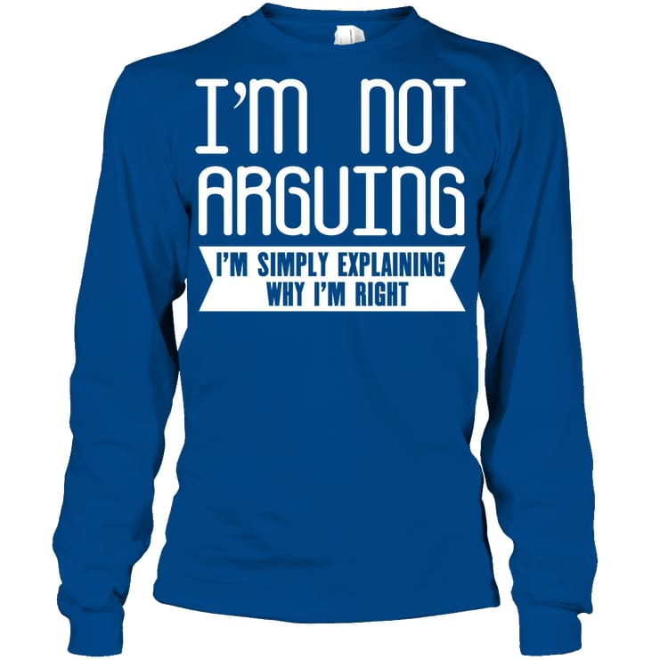 Im Not Arguing Funny Shirt - Gildan 6.1Oz Long Sleeve / Royal / S - Apparel