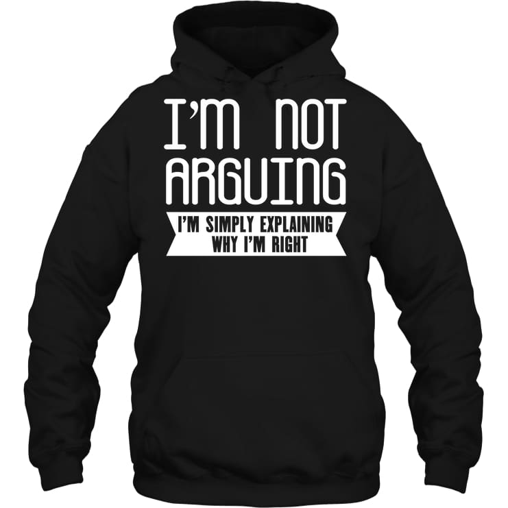 Im Not Arguing Funny Shirt - Gildan 8Oz. Heavy Blend Hoodie / Black / S - Apparel