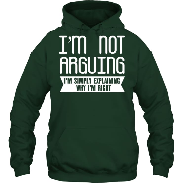 Im Not Arguing Funny Shirt - Gildan 8Oz. Heavy Blend Hoodie / Forest Green / S - Apparel