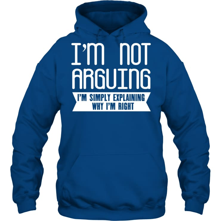 Im Not Arguing Funny Shirt - Gildan 8Oz. Heavy Blend Hoodie / Royal / S - Apparel