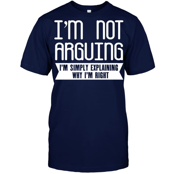 Im Not Arguing Funny Shirt - Hanes Tagless Tee / Navy / S - Apparel