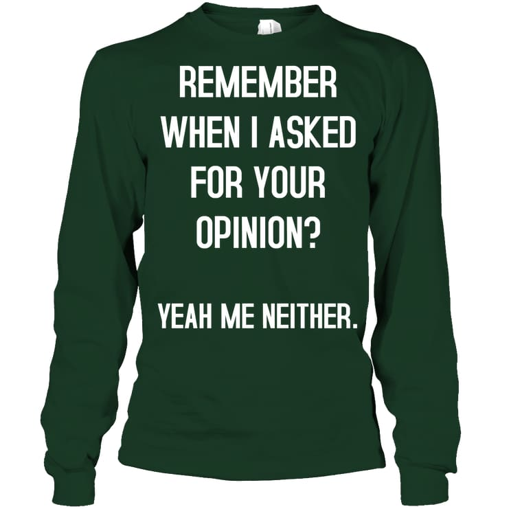 Remember When I Asked Funny Shirt - Gildan 6.1Oz Long Sleeve / Forest Green / S - Apparel