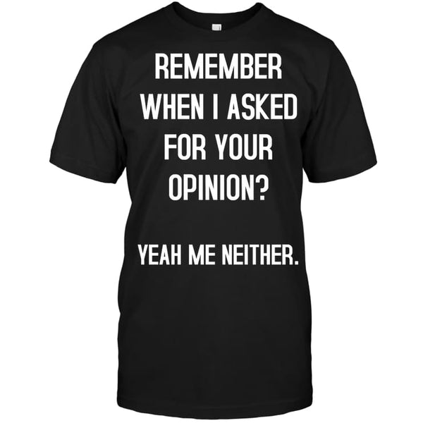 Remember When I Asked Funny Shirt - Hanes Tagless Tee / Black / S - Apparel