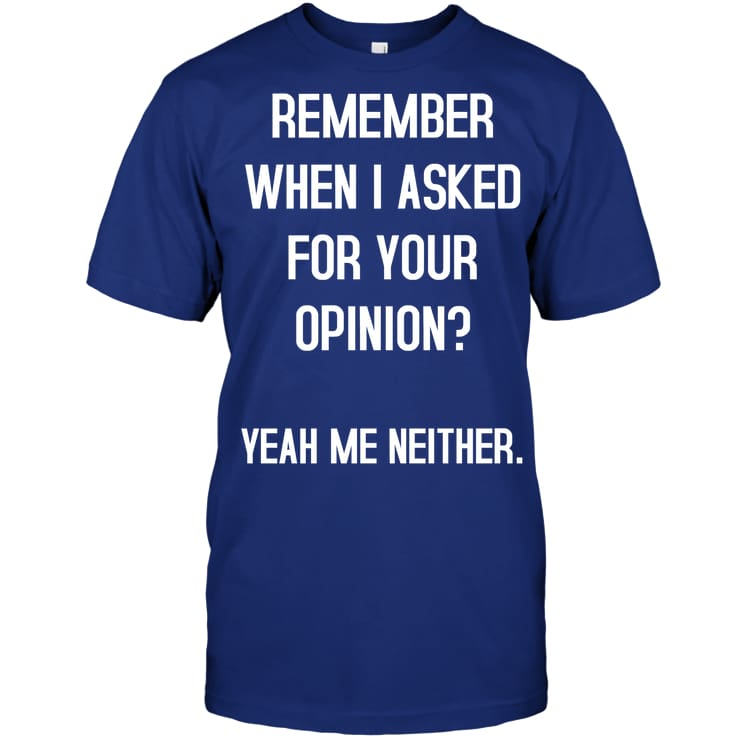 Remember When I Asked Funny Shirt - Hanes Tagless Tee / Deep Royal / S - Apparel