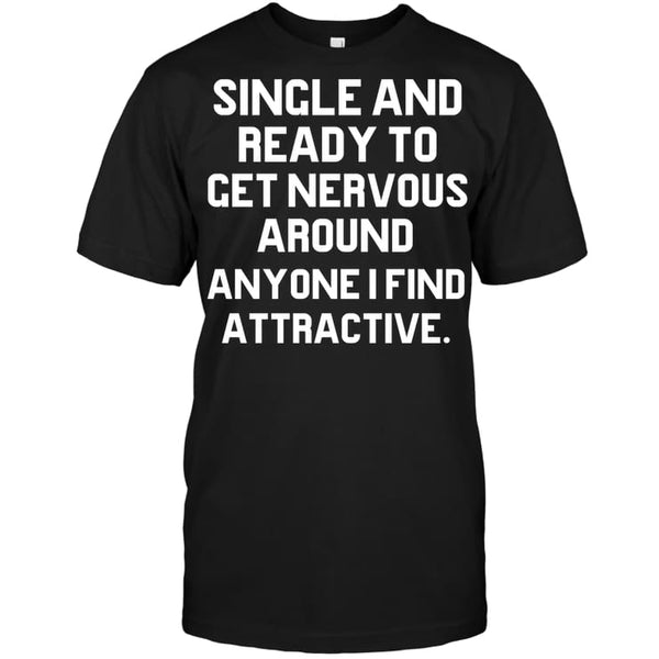 Single And Ready To Get Nervous Funny Shirt - Hanes Tagless Tee / Black / S - Apparel