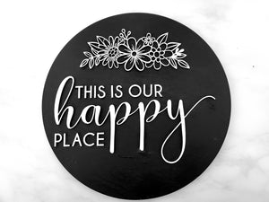 12 Inch Round Sign: This Is Our Happy Place