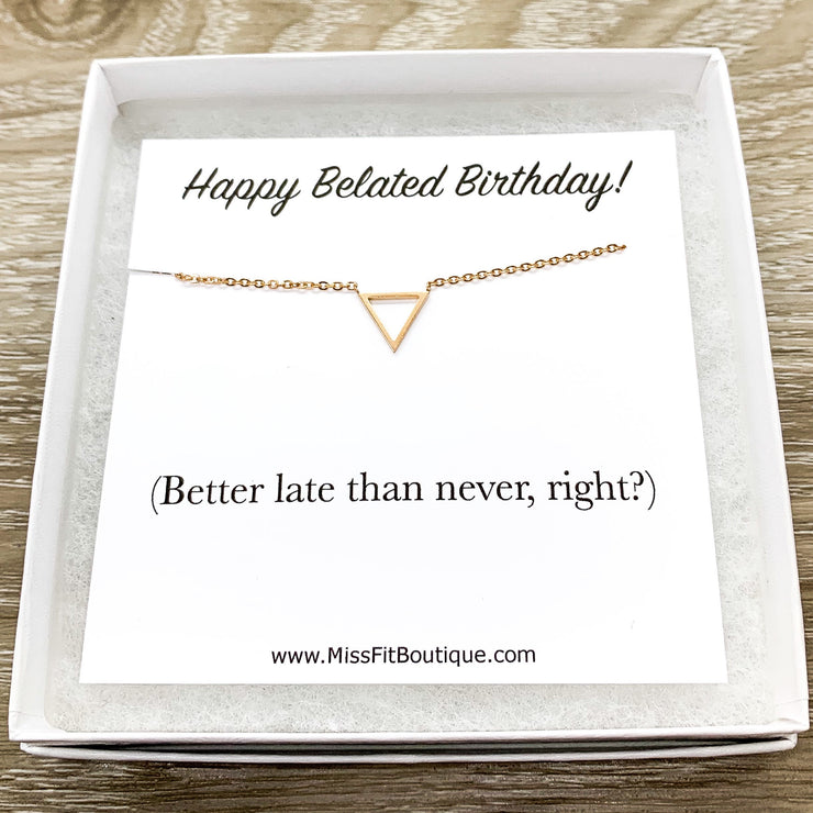Happy Belated Birthday Card, Tiny Triangle Necklace, Dainty Pendant, Modern Necklace, Necklace for Women,  Friend Gift, Layering Necklace