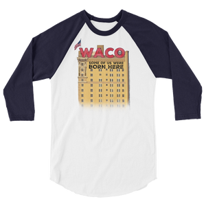 """WACO: Some of Us Were Born Here"" 3/4"" sleeve shirt"