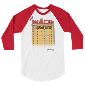 """WACO: Some of Us Were Born Here"" 3/4 sleeve (Adult)"