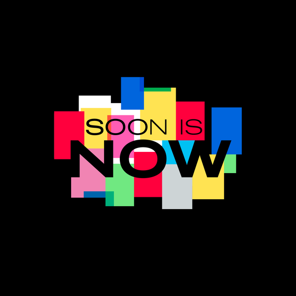 SOON IS NOW: An exhibition celebrating global creativity, hope and love during lockdown.