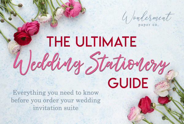 The Ultimate Wedding Stationery Guide: Everything You Need to Know Before Ordering Your Wedding Invitations & Stationery Suite