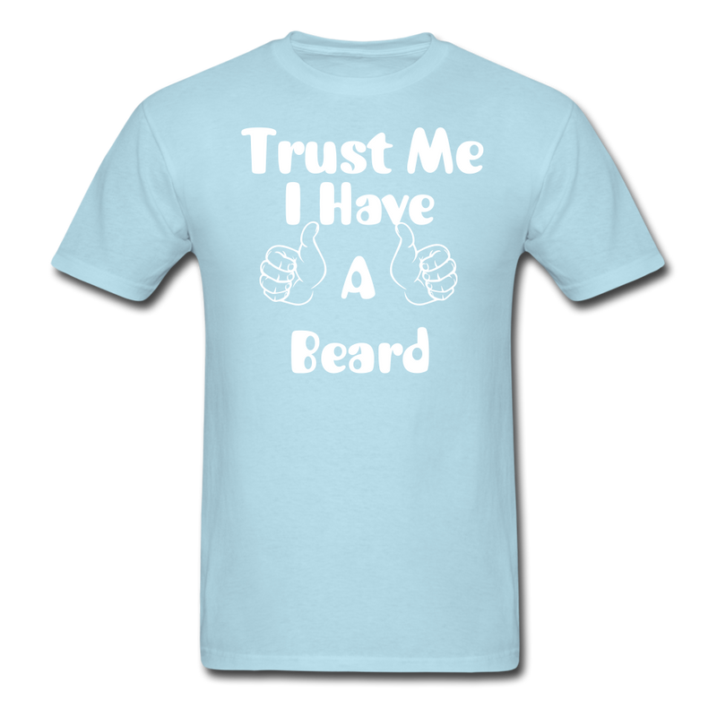 Trust Me, I have A Beard T-Shirt - BeardedMoney