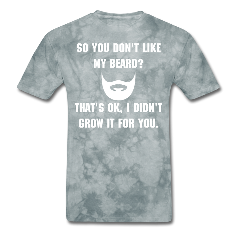 So You Don't Like My Beard T-Shirt - BeardedMoney
