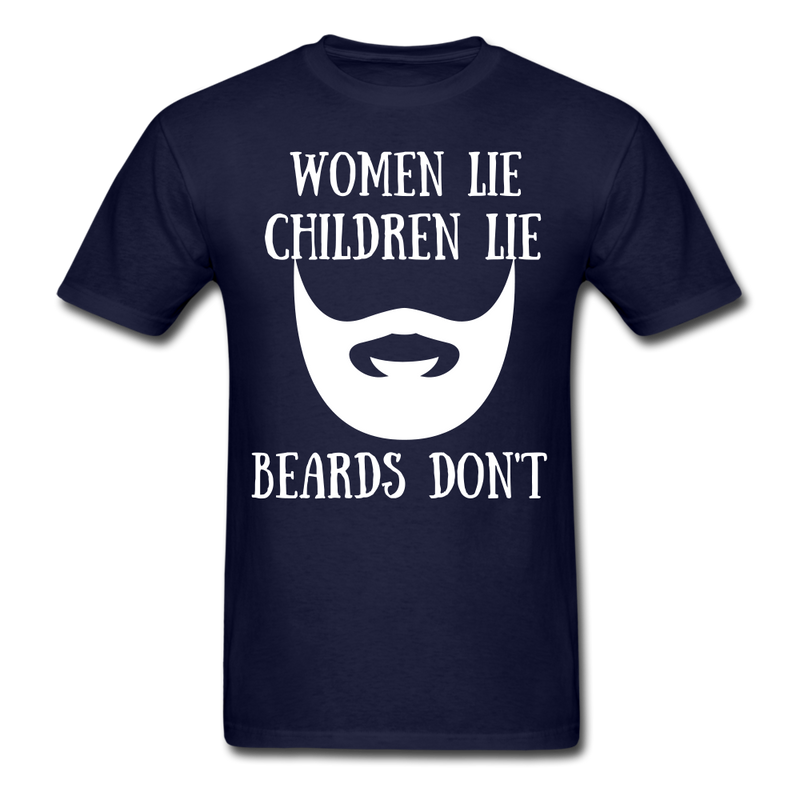 Women Lie, Children Lie, Beards Don't T-Shirt - bearded-money
