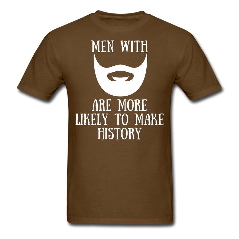 Men With A Beard Are More Likely To Make History T-Shirt - BeardedMoney