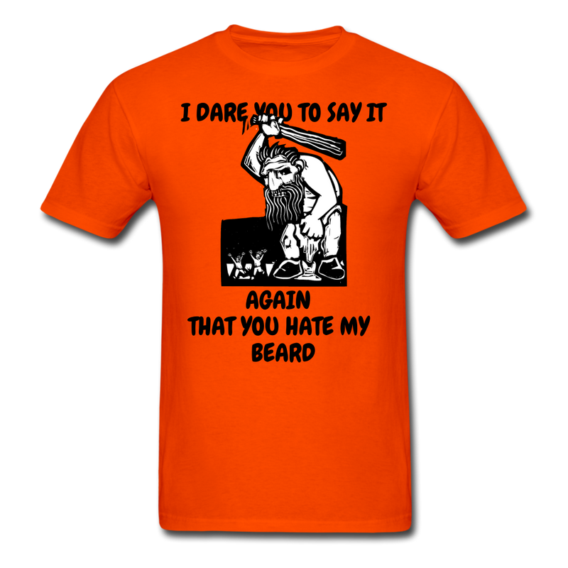 I Dare You to Say It Again That You Hate My Beard T-Shirt - bearded-money