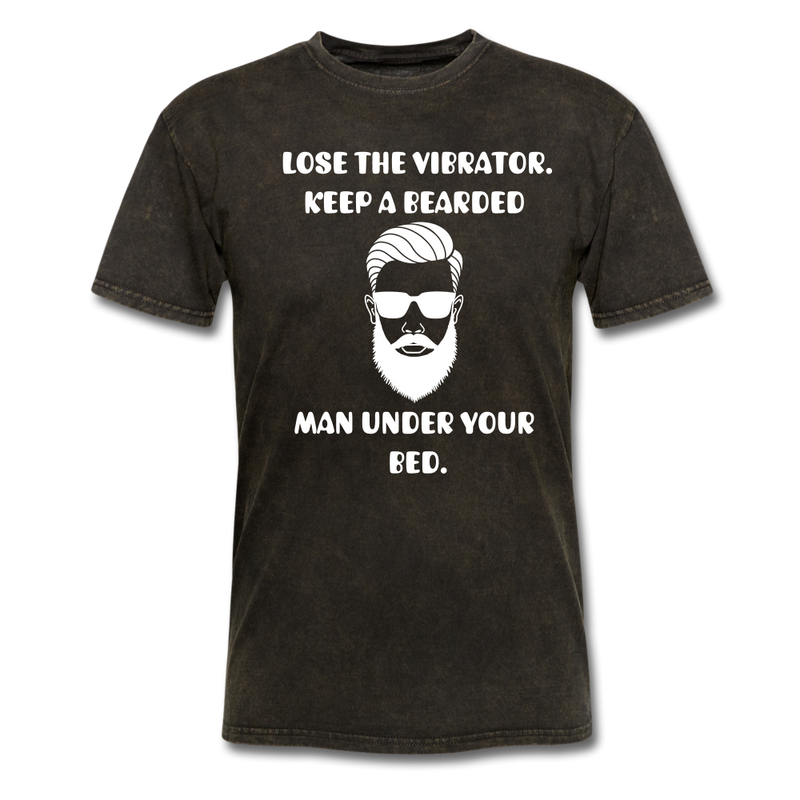 Lose the Vibrator. Keep A Bearded Man Under Your Bed T-Shirt - BeardedMoney