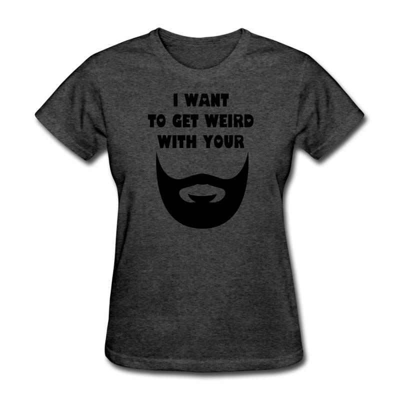 I Want to Get Weird With Your Beard T-Shirt - BeardedMoney