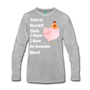 Control Yourself Chick, I Know I Have An Awesome  Beard Men's Premium Long Sleeve T-Shirt - BeardedMoney