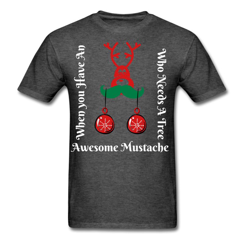 Who Needs A Tree When You Have An Awesome Mustache Men's T-Shirt - BeardedMoney