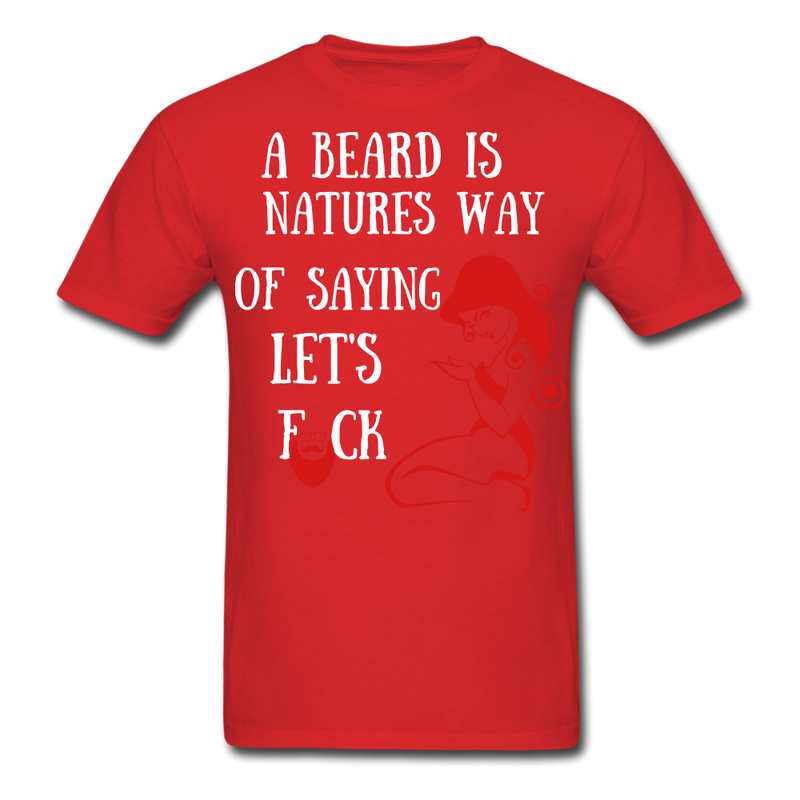 A Beard Is Natures Way Of Saying Let's T-Shirt - BeardedMoney