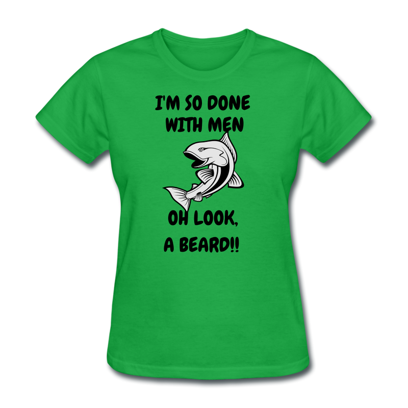 I'M So Done With Men Oh Look, A Beard T-Shirt - bearded-money