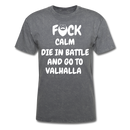 F*CK CALM DIE IN BATTLE AND TO VALHALLA T-Shirt - bearded-money