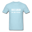 Beard To Be Wild Text T-Shirt - bearded-money