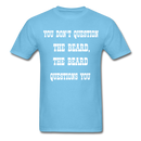 You Don't Question The Beard T-Shirt - BeardedMoney