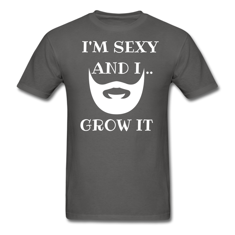 I'M Sexy And I.. Grow It  T-Shirt - BeardedMoney