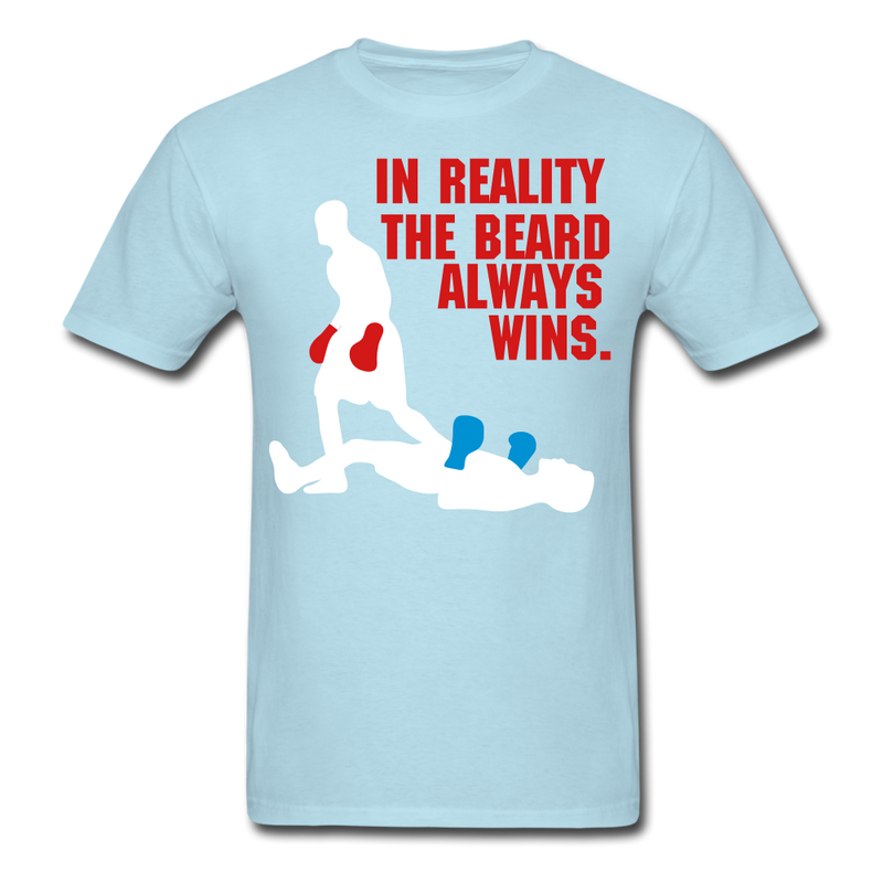 In Reality, The Beard Always Wins T-Shirt - BeardedMoney
