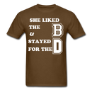 She Liked The B & Stayed For The D T-Shirt - bearded-money