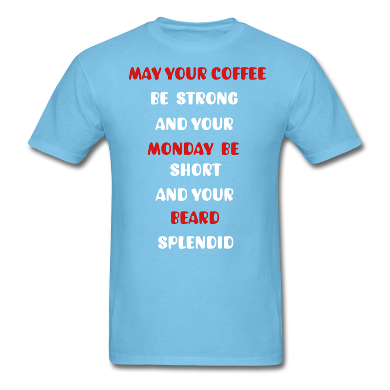 May Your Coffee Be Strong And Your Monday Be Short T-Shirt - bearded-money