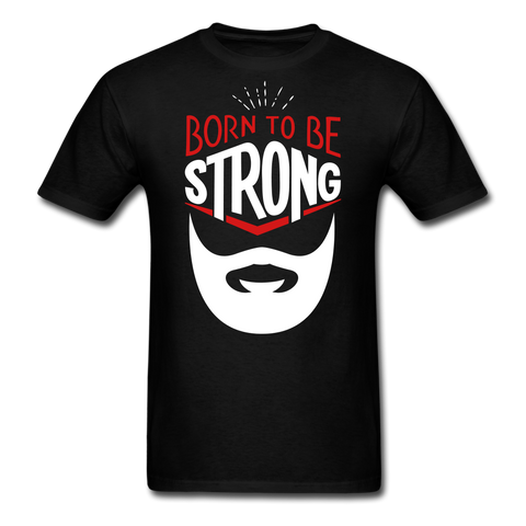 Born To Be Strong Beard T-Shirt - bearded-money