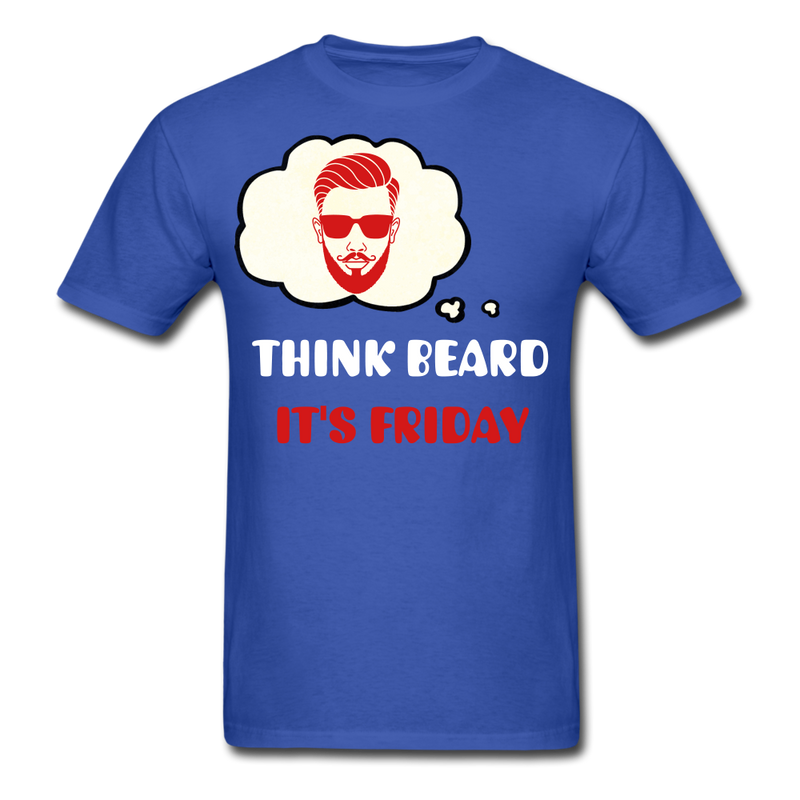 Think Beard.. It's Friday T-Shirt - bearded-money