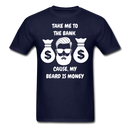 Take Me To The Bank Cause, My Beard Is Money T-Shirt - bearded-money