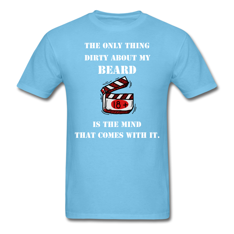 The only Thing Dirty About My Beard T-Shirt - BeardedMoney