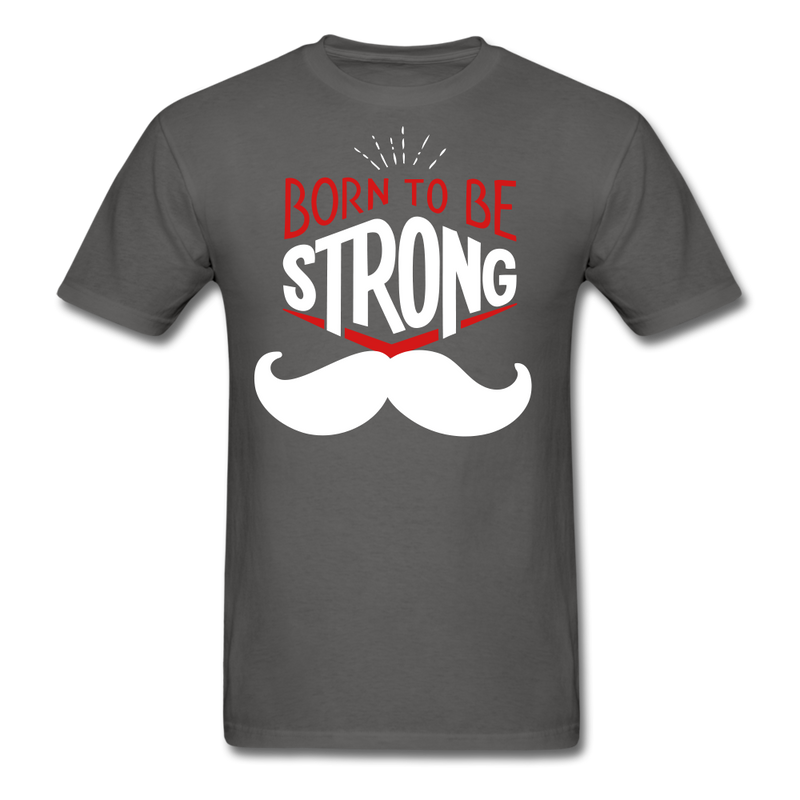 Born To Be Strong T-Shirt - bearded-money