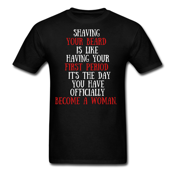 Shaving Your Beard Is Like having Your First Period T-Shirt - bearded-money