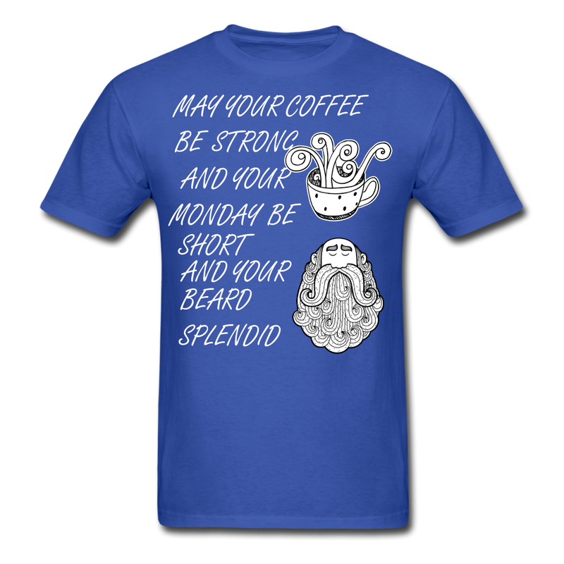 May Your Coffee Be Strong And Your Monday T-Shirt - BeardedMoney